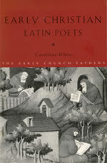 Early Christian Latin Poets by Carolinne White