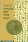 Christian Friendship in the Fourth Century by Carolinne White